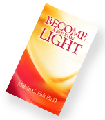 Become A Being Of Light, Melvin C. Fish Ph.D.